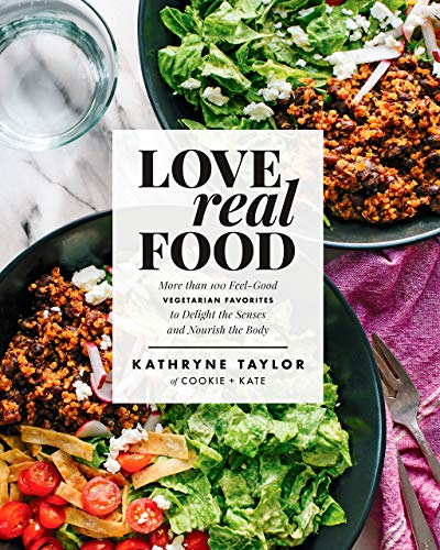 Love Real Food: More Than 100 Feel-Good Vegetarian Favorites to Delight The Senses and Nourish The Body: A Cookbook - Hardcover by Kathryne Taylor
