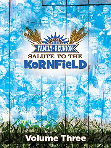 Country's Family Reunion' Salute to the Kornfield: Volume Three