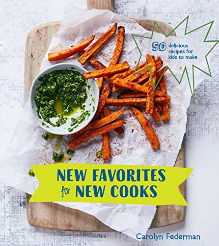 New Favorites for New Cooks: 50 Delicious Recipes for Kids to Make [A Cookbook]